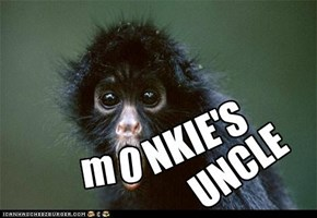 You'll never guess. I'm a monkie's uncle!