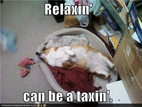 Relaxin'  can be a taxin'.