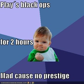 Play´s black ops for 2 hours Mad cause no prestige