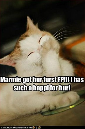 Marmie got hur furst FP!!! I has such a happi for hur!