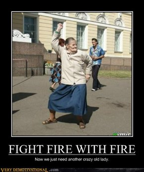 FIGHT FIRE WITH FIRE