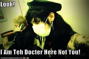 Look!  I Am Teh Docter Here Not You!