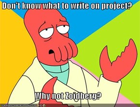 Don't know what to write on project?  Why not Zoidberg?