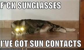 F*CK SUNGLASSES  I'VE GOT SUN CONTACTS
