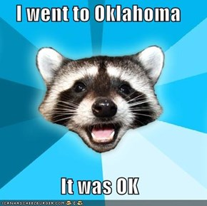 I went to Oklahoma  It was OK