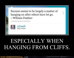 ESPECIALLY WHEN HANGING FROM CLIFFS.