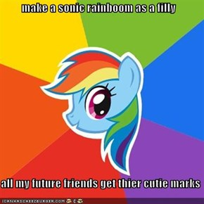 make a sonic rainboom as a filly  all my future friends get thier cutie marks