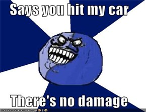 Says you hit my car  There's no damage