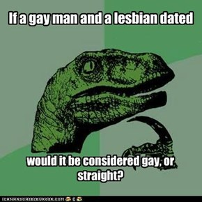 If a gay man and a lesbian dated