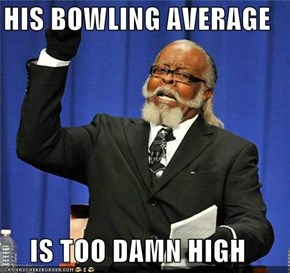 HIS BOWLING AVERAGE  IS TOO DAMN HIGH