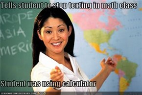 Tells student to stop texting in math class  Student was using calculator
