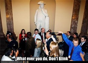 What ever you do, Dont Blink