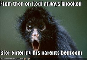 From then on Kodi always knocked  Bfor entering his parents bedroom
