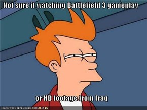Not sure if watching Battlefield 3 gameplay  or HD footage from Iraq