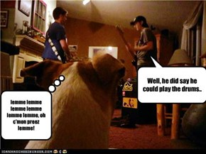 Well, he did say he could play the drums..