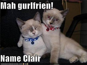 Mah gurlfrien!   Name Clair