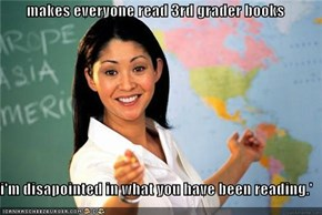 makes everyone read 3rd grader books  'i'm disapointed in what you have been reading.'