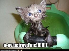 u-uv betrayd me!!!!!!!!