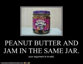 PEANUT BUTTER AND JAM IN THE SAME JAR.