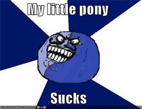 My little pony   Sucks