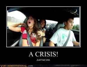 A CRISIS!