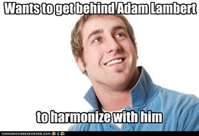 Wants to get behind Adam Lambert
