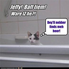 Jeffy duzint git his baff tuday!