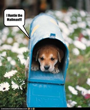 I Huntin the Mailman!!!
