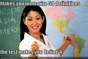 Makes you memorize 50 definitions  the test makes you define 4