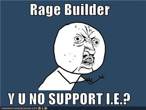 Rage Builder  Y U NO SUPPORT I.E.?