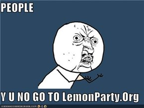 PEOPLE  Y U NO GO TO LemonParty.Org
