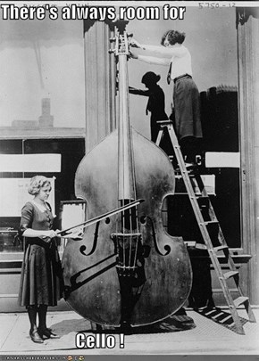 There's Always Room For Cello!