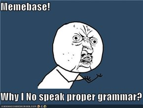 Memebase!  Why I No speak proper grammar?
