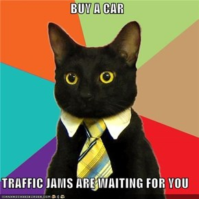 BUY A CAR  TRAFFIC JAMS ARE WAITING FOR YOU