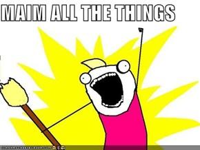 MAIM ALL THE THINGS