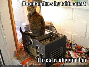 Hooman fixes by takin apart   I fixes by pluggin it in