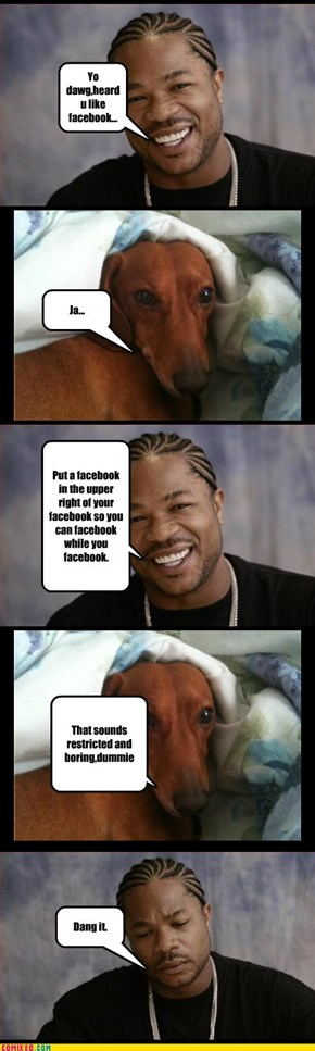 Yo dawg,heard u like facebook...