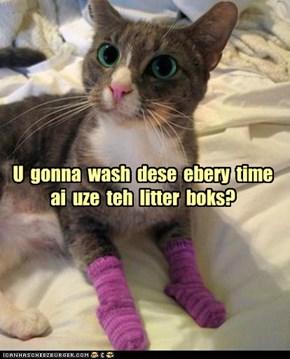 U  gonna  wash  dese  ebery  time  ai  uze  teh  litter  boks?