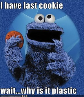 I have last cookie  wait...why is it plastic