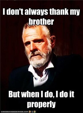 I don't always thank my brother