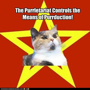 The Purrletariat Controls the Means of Purrduction!