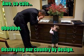 Awe, so cute...  obooboo,  destroying our country by design.