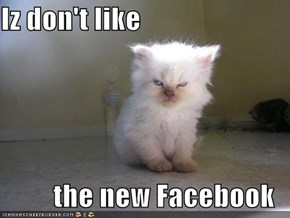 Iz don't like  the new Facebook