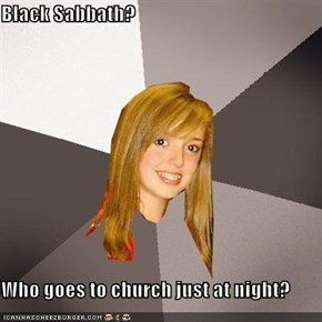 Black Sabbath?  Who goes to church just at night?