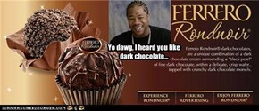 Yo dawg, I heard you like dark chocolate...