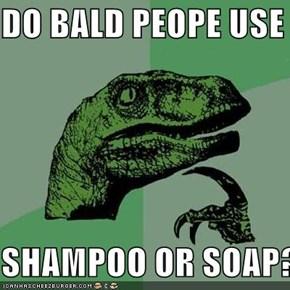 DO BALD PEOPE USE  SHAMPOO OR SOAP?