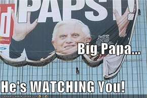 Big Papa... He's WATCHING You!