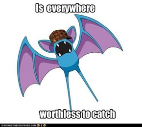 Scunbag Zubat: Never Lives Up to Expectations