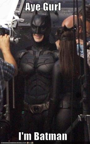 Aye Gurl  I'm Batman