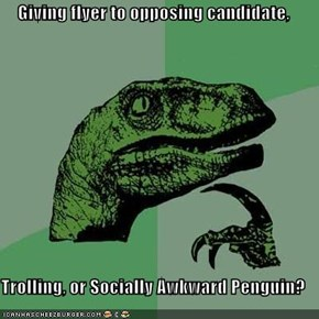 Giving flyer to opposing candidate,  Trolling, or Socially Awkward Penguin?